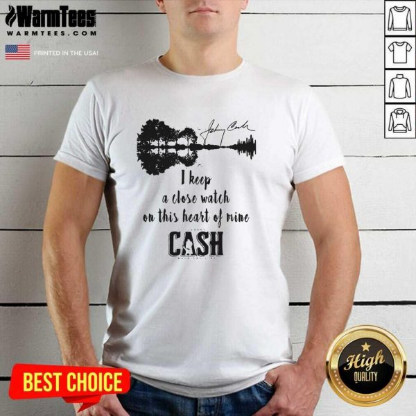 Johnny Cash I Keep A Close Watch On This Heart Of Mine Cash Signature Shirt - Design By Warmtees.com