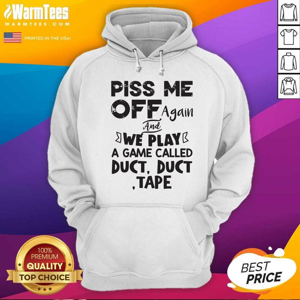 Piss Me Off Again And We Play A Game Called Duct Duct Tape Hoodie  - Design By Warmtees.com