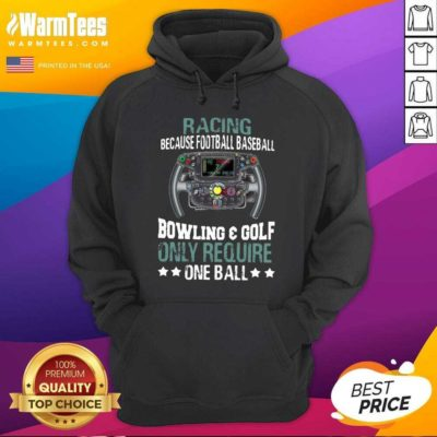 Racing Because Football Baseball Bowling And Golf Only Require One Ball Hoodie - Design By Warmtees.com