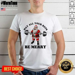 Santa Claus May All Your Reps Be Merry Christmas Shirt - Design By Warmtees.com