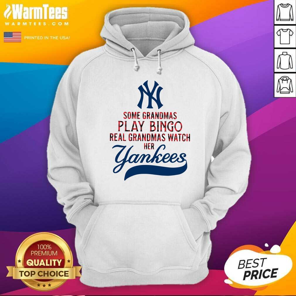 Some Grandmas Play Bingo Real Grandmas Watch Her New York Yankees Hoodie - Design By Warmtees.com