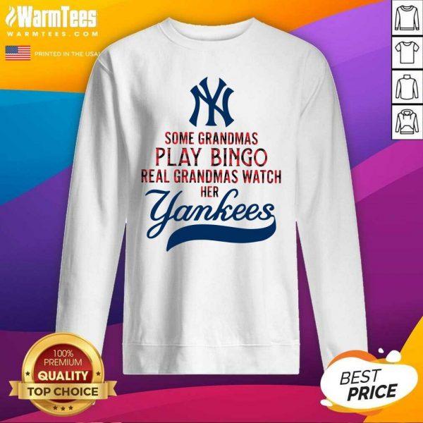 Some Grandmas Play Bingo Real Grandmas Watch Her New York Yankees SweatShirt - Design By Warmtees.com