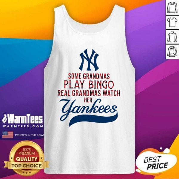 Some Grandmas Play Bingo Real Grandmas Watch Her New York Yankees Tank Top - Design By Warmtees.com