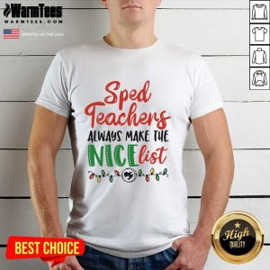 Sped Teachers Always Make The Nice List Christmas Shirt - Design By Warmtees.com
