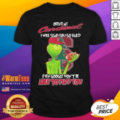 The Grinch Offend My Cardinal I Will Slap You So Hard Even Google Won't Be Able To Find You Christmas Shirt - Design By Warmtees.com