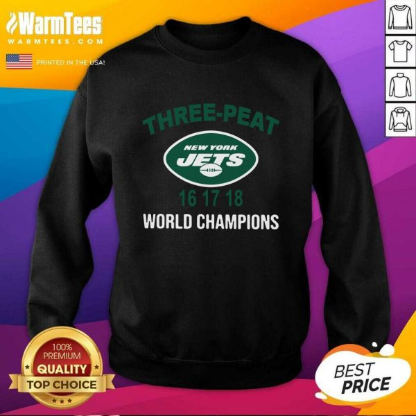 Three Peat New York Jets 16 17 18 World Champions SweatShirt - Design By Warmtees.com