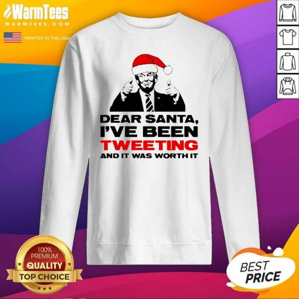 Trump Dear Santa I've Been Tweeting And It Was Worth It Ugly Christmas SweatShirt - Design By Warmtees.com