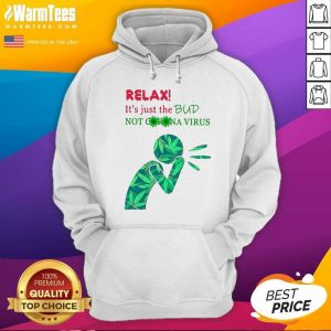 Weed Relax It's Just The Bud Not Corona Virus Hoodie - Design By Warmtees.com