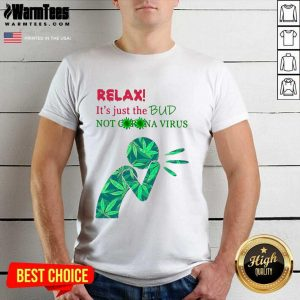 Weed Relax It's Just The Bud Not Corona Virus Shirt - Design By Warmtees.com
