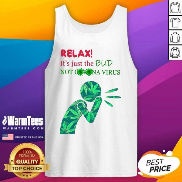 Weed Relax It's Just The Bud Not Corona Virus Tank Top - Design By Warmtees.com