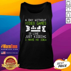 A Day Without Video Games Is Like Just Kidding I Have No Idea Tank Top - Design By Warmtees.com