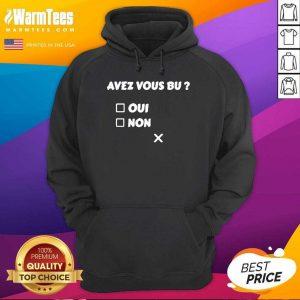 Avez Vous Bu Oui Non Hoodie - Design By Warmtees.com