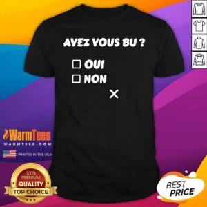 Avez Vous Bu Oui Non Shirt - Design By Warmtees.com