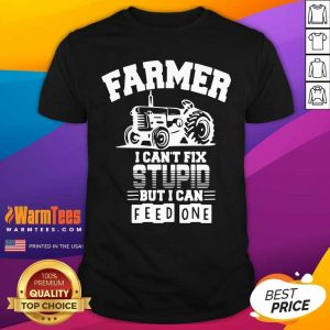 Farmer I Can't Fix Stupid But I Can Feed One Shirt - Design By Warmtees.com