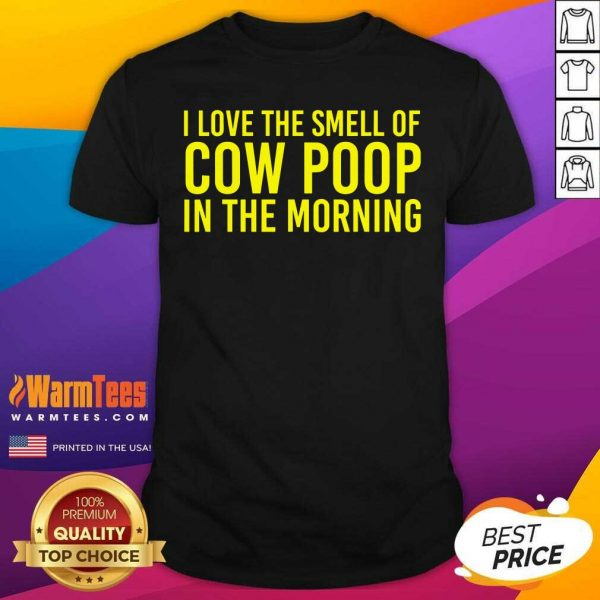 I Love The Smell Of Cow Poop In The Morning Shirt - Design By Warmtees.com