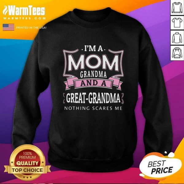 I'm A Mom Grandma And A Great Grandma Nothing Scares Me SweatShirt - Design By Warmtees.com