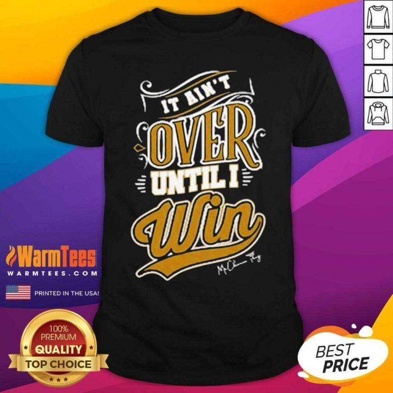 It Ain't Over Until I Win Signature Shirt - Design By Warmtees.com