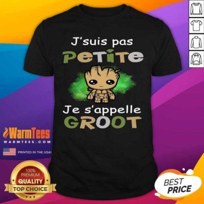 J'suis Pas Petite Je S'appelle Groot Shirt - Design By Warmtees.com