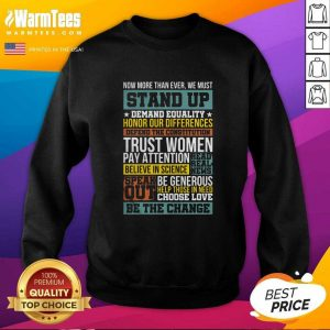 Now More Than Ever We Must Stand Up Demand Equality Honor SweatShirt - Design By Warmtees.com