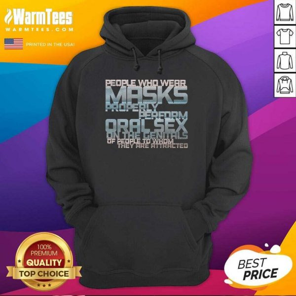 People Who Wear Masks Properly Perform Oralsex On The Genitals Of People To Whom They Are Attracted Hoodie - Design By Warmtees.com