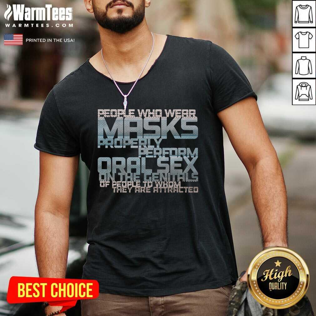People Who Wear Masks Properly Perform Oralsex On The Genitals Of People To Whom They Are Attracted V-neck  - Design By Warmtees.com
