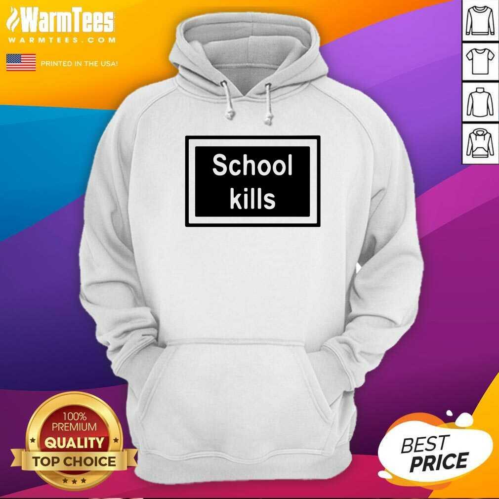 School Kills Hoodie  - Design By Warmtees.com