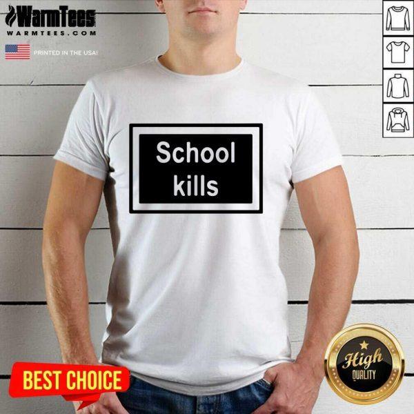School Kills Shirt - Design By Warmtees.com