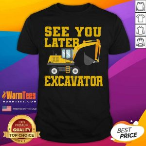 See Yo - Design By Warmtees.comu Later Excavator Shirt