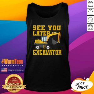 See You Later Excavator Tank Top - Design By Warmtees.com