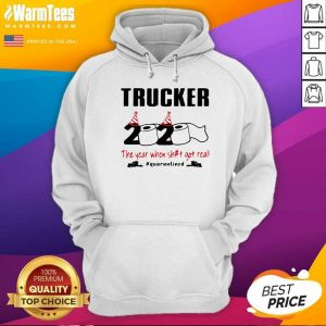 Trucker 2020 The Year When Shit Got Real Quarantined Hoodie - Design By Warmtees.com