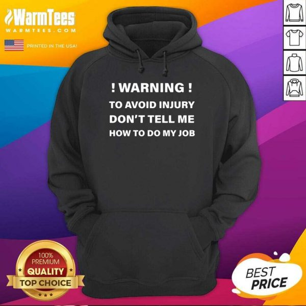 Warning To Avoid Injury Don't Tell Me How To Do My Job Hoodie - Design By Warmtees.com