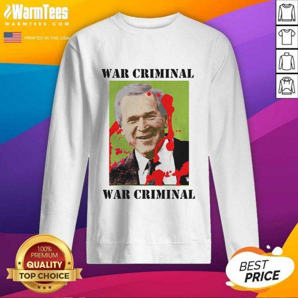 War Criminal George Bush SweatShirt - Design By Warmtees.com