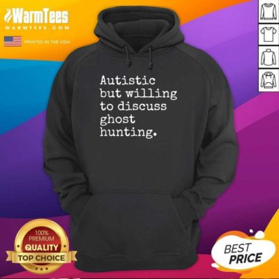 Autistic But Willing To Discuss Ghost Hunting Hoodie - Design By Warmtees.com