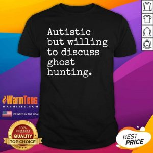 Autistic But Willing To Discuss Ghost Hunting Shirt - Design By Warmtees.com