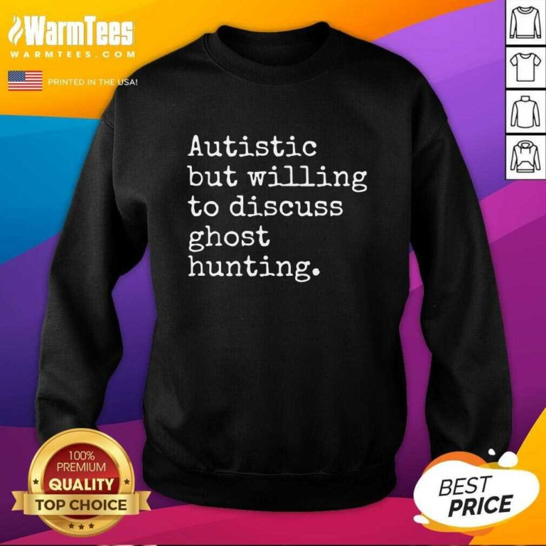 Autistic But Willing To Discuss Ghost Hunting SweatShirt - Design By Warmtees.com