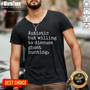 Autistic But Willing To Discuss Ghost Hunting V-neck - Design By Warmtees.com