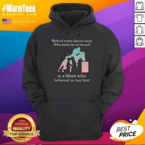 Behind Every Barrel Racer Who Believes In Herself Is A Mom Who Believed In Her First Hoodie - Design By Warmtees.com