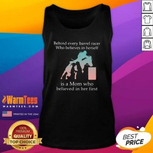 Behind Every Barrel Racer Who Believes In Herself Is A Mom Who Believed In Her First Tank Top - Design By Warmtees.com