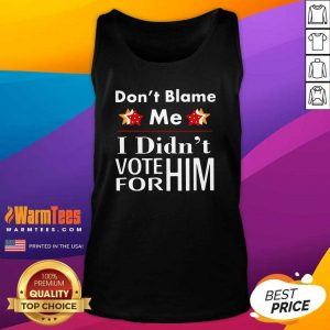 Don't Blame Me I Didn't Vote For Him Tank Top - Design By Warmtees.com