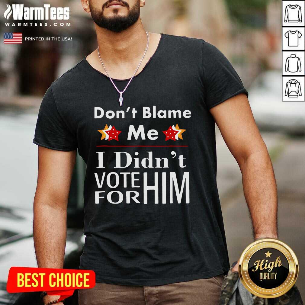 Don't Blame Me I Didn't Vote For Him V-neck  - Design By Warmtees.com