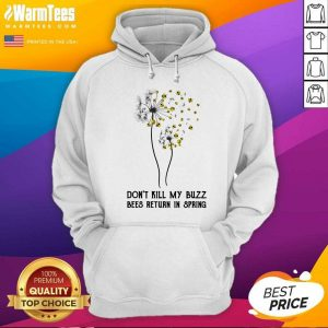 Don't Kill My Buzz Bees Return In Spring Dandelion Hoodie - Design By Warmtees.com