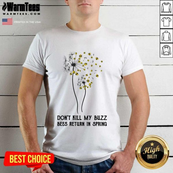 Don't Kill My Buzz Bees Return In Spring Dandelion Shirt - Design By Warmtees.com