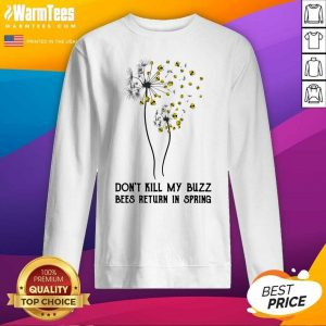 Don't Kill My Buzz Bees Return In Spring Dandelion SweatShirt - Design By Warmtees.com