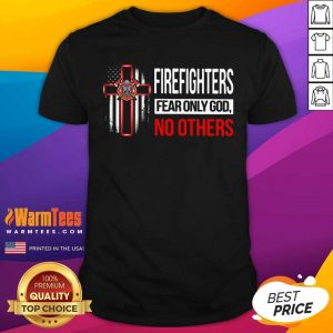 Firefighters Fear Only God No Others Shirt - Design By Warmtees.com