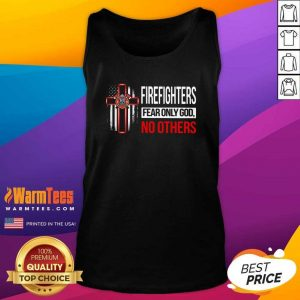 Firefighters Fear Only God No Others Tank Top - Design By Warmtees.com