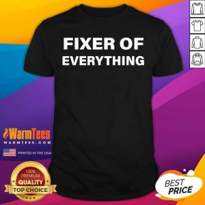 Fixer Of Everything Shirt - Design By Warmtees.com