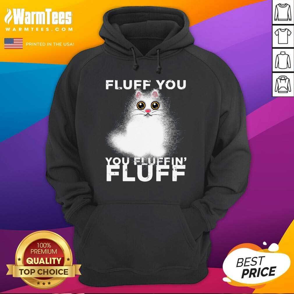 Fluff You You Fluffin Fluff Funny Fluffy Kawaii Cat Hoodie  - Design By Warmtees.com