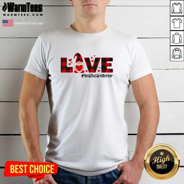Gnome Love Valentine #Healthcare Worker Shirt - Design By Warmtees.com