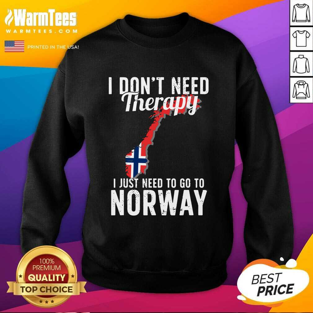 I Don't Need Therapy I Just Need To Go To Norway Norwegian Flag SweatShirt  - Design By Warmtees.com