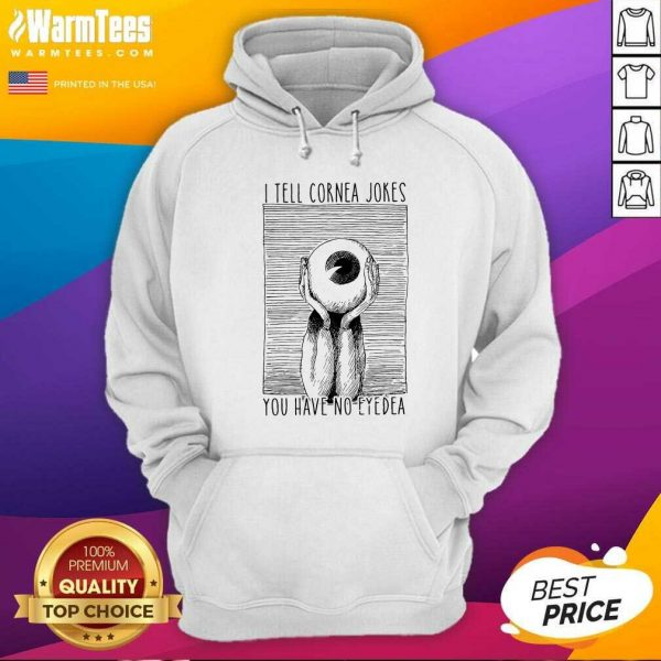 I Tell Cornea Jokes You Have No Eyedea Hoodie - Design By Warmtees.com